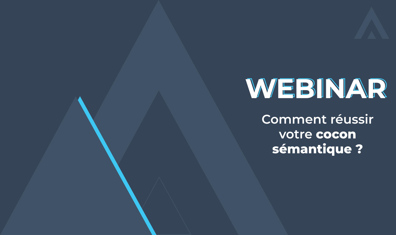 Webinar – Comment réussir vos cocons sémantiques ?