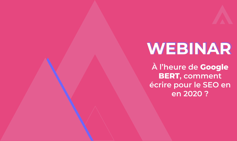 Webinar – Ecrire pour le SEO à l'heure de Google BERT