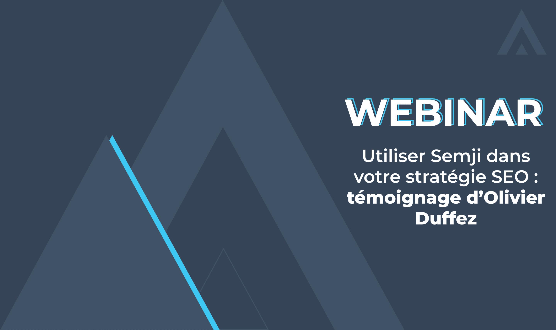 Webinar – Utiliser Semji dans sa stratégie SEO, témoignage d'Olivier Duffez