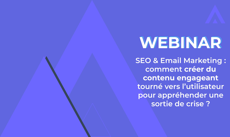 Webinar – SEO & Email Marketing : comment créer du contenu engageant tourné vers l'utilisateur pour appréhender une sortie de crise ?