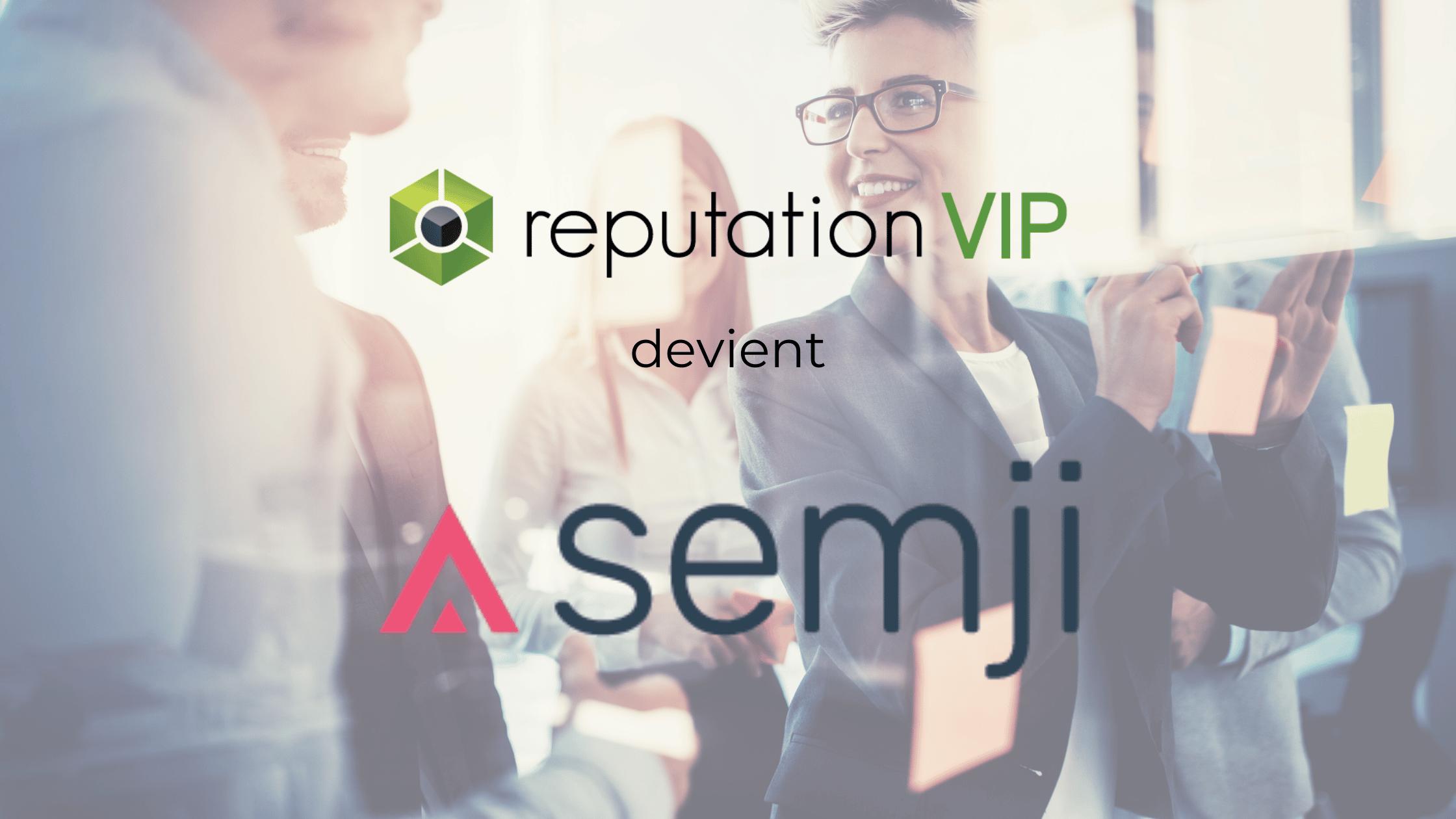 Reputation VIP devient Semji, pour accélérer votre SEO et votre E-réputation
