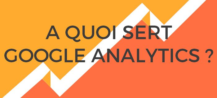 Pourquoi Google Analytics