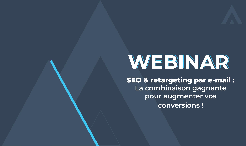 Webinar – SEO & retargeting par e-mail : la combinaison gagnante pour augmenter vos conversions