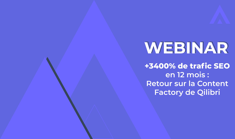 Webinar  +3400% de trafic SEO en 12 mois : Retour sur la Content Factory de Qilibri